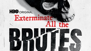 Exterminate All the Brutes (2021)